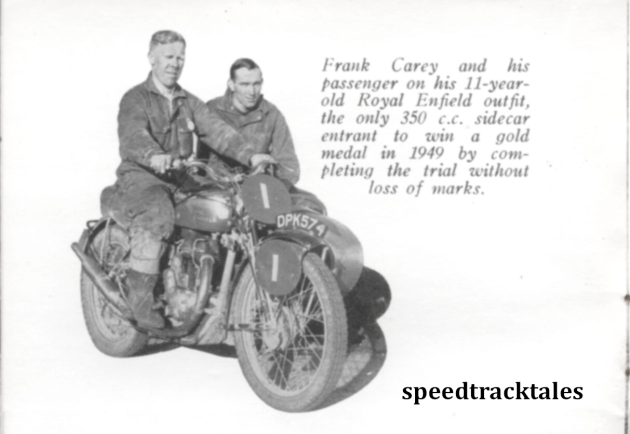 photo - #1 Frank Carey and his passenger on his 11 year old Royal Enfield outfit. The only 350cc sidecar entrant to win a gold medal in 1949 by completing the trial without loss of marks. ISDT 1949 (Speedtracktales collection)